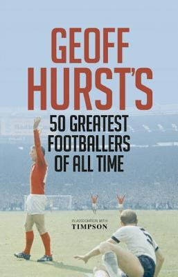Geoff Hurst's 50 Greatest Footballers of All Time