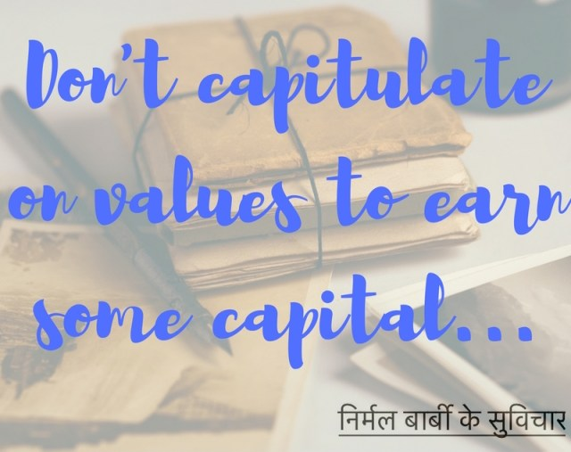 Don't capitulate on values to earn some capital...