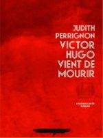 Victor Hugo vient de mourir Livre de Judith Perrignon