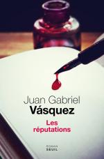 Les réputations - Juan Gabriel Vasquez - Seuil