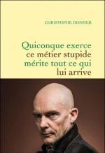 « Quiconque exerce ce métier stupide mérite tout ce qui lui arrive » de Christophe Donner, Grasset