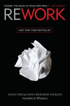 Rework - Authored by Jason Fried - Co-Founder of 37 Signals