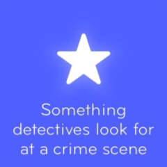 Something detectives look for at a crime scene 94