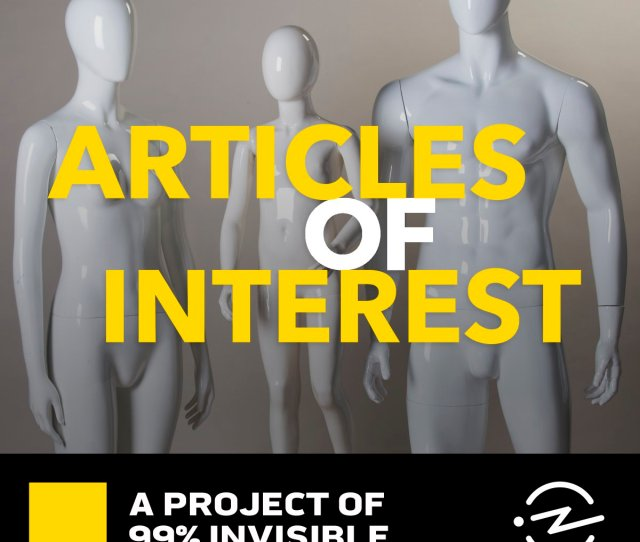 Articles Of Interest Is A Mini Series Within 99 Invisible Each Installment Pertains To A Different Aspect Of Dress