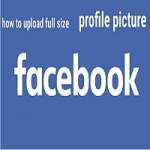 How to Upload Profile Picture On Facebook In Original Size