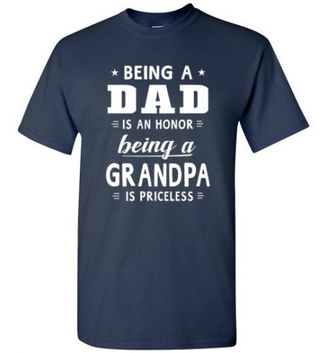 Being a Dad is an honor, Being a Grandpa is priceless
