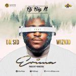 DJ Big N – Erima ft. Dr Sid x Wizkid