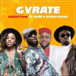Addiction - Gyrate ft. KCEE x Harrysong