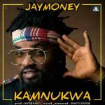 AUDIO + VIDEO: JayMoney - Kamnukwa