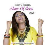 MP3 : Evelyn Gospel - Name Of Jesus