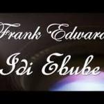 MP3 : Frank Edwards Ft. Sinach - Idi Ebube