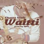 MP3 : Shatta Wale - Waitti