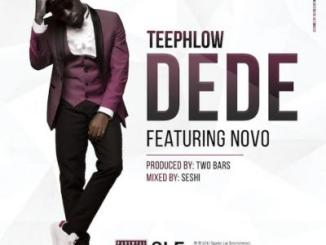 MP3: Teephlow - Dede ft. Novo (Prod. by Two Bars)