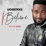 MP3 : Uche Sticks - I Believe