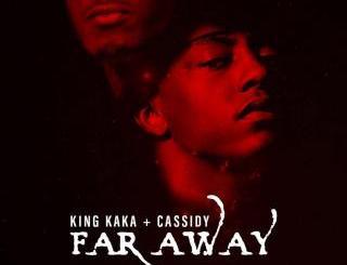 MP3: King Kaka ft. Cassidy - Far Away
