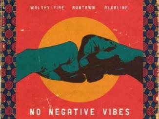MP3: Walshy Fire - No Negative Vibes Ft. Runtown x Alkaline