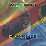 MP3: Harmonize – Magufuli