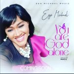 MP3 + VIDEO: Ego Michael - You Are God Alone