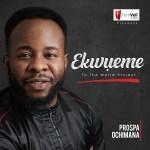Prospa Ochimana - Ekwueme To The World (Album)