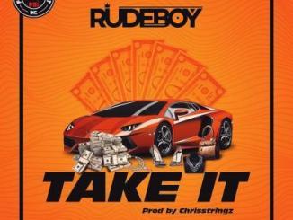 MP3: Rudeboy - Take It (Prod. Chrisstringz)