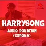 MP3: Harrysong - Audio Donation (Corona)