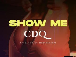 CDQ - Show Me (prod. Masterkraft)