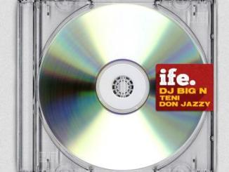 Lyrics + Video: DJ Big N - Ife ft. Teni x Don Jazzy