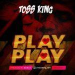 MP3: Toss King - Play Play