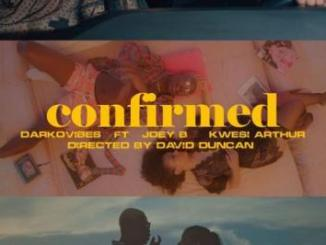 VIDEO: Darkovibes ft. Kwesi Arthur, Joey B - Confirmed