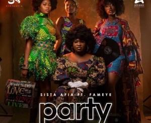 Sista Afia ft. Fameye - Party
