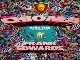 Frank Edwards - Chioma (Afro Vibe)