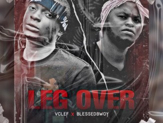 Vclef X Blessedbwoy - Leg Over (Prod. Foreign groove)