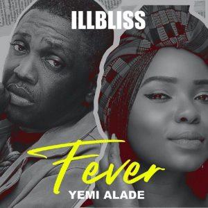 Fever – iLLbliss ft. Yemi Alade
