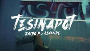 VIDEO: Jaido P Ft. Olamide – TesinaPot | mp4 Download