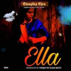 DOWNLOAD MP3: Swaqtinz Ehra — Ella