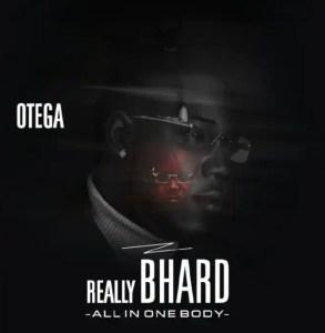 "FAST DOWNLOAD: Otega – ""Really Bhard"" Album"