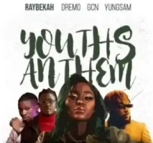 DOWNLOAD MP3: Raybekah Ft Dremo, Yungsam & GCN – Youths Anthem