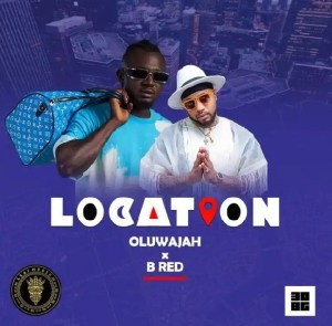 DOWNLOAD MP3: Oluwajah ft B-Red – Location