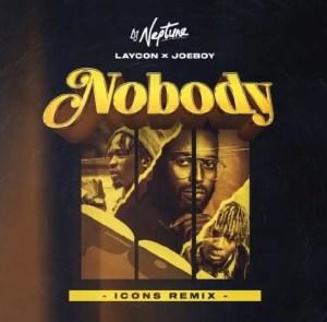 DOWNLOAD MP3: DJ Neptune Ft Laycon & Joeboy – Nobody (Icon Remix)