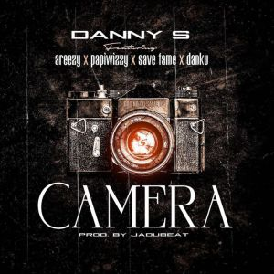 DOWNLOAD MP3: Danny S ft Areezy, Papiwizzy, Save Fame & Danku – Camera