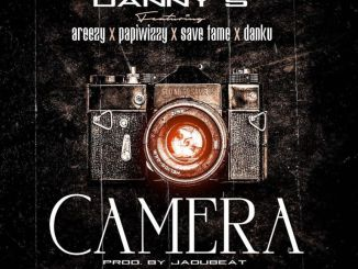 DOWNLOAD Danny S ft Areezy, Papiwizzy, Save Fame & Danku – Camera
