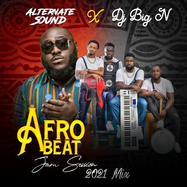 Alternate Sound Ft. DJ Big N – AfroBeat Afro Jam Session 2021 Mix