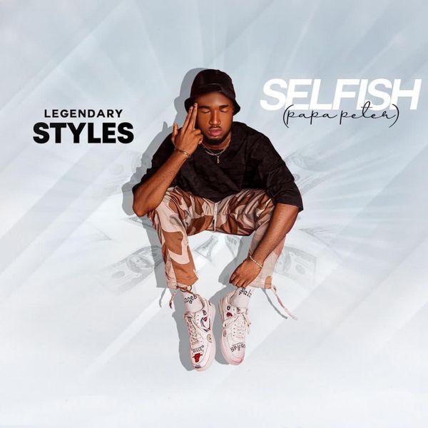 Legendary Styles – Selfish (Papa Peter)