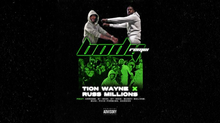 Tion Wayne & Russ Millions – Body (Remix) Ft. Arrdee, E1, Bugzy, Fivio, ZT, Darkoo & Buni