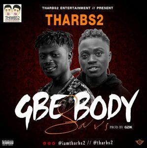 [Music] Tharbs2 – Gbe Body Sars (Prod. By Gzik)