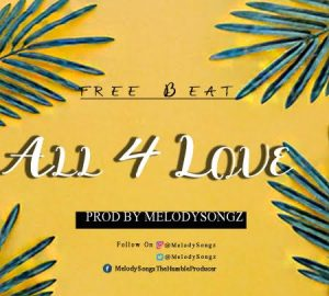Download Freebeat:- All 4 Love (Prod By Melodysongz)