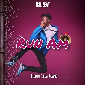 Download Freebeat:- Run Am (Prod By Thrive Odang)