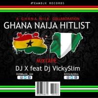 MIXTAPE: DJ X ft. VICKYSLIM - GHANA NAIJA HITLIST MIXTAPE