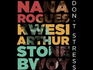 Download mp3: Nana Rogues - Don't Stress Ft. Kwesi Arthur & Stone Bwoy