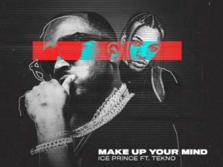 Download Mp3: Ice Prince - Make Up Your Mind Ft Tekno